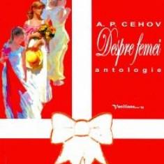 A.P. Cehov - Despre femei. Antologie - 12593 - Carte Antologie