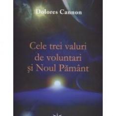 Dolores Cannon - Cele trei valuri de voluntari si noul pamant - 9171 - Carte ezoterism