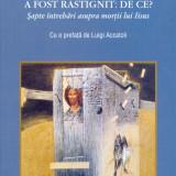 Francesco Lambiasi - A fost rastignit: De ce? Sapte intrebari asupra mortii lui Isus - 25078