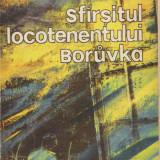 Josef Skvorecky - Sfarsitul locotenentului Boruvka - 23899 - Roman, Anul publicarii: 1992