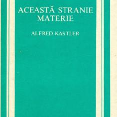 Alfred Kastler - Aceasta stranie materie - 26033 - Carte amenajari interioare