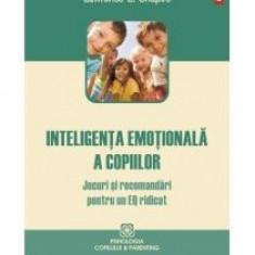 Lawrence E. Shapiro - Inteligenta emotionala a copiilor. Jocuri si recomandari pentru un EQ ridicat - 8402 - Carte dezvoltare personala
