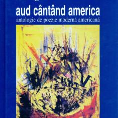 Margareta Sterian - Aud cantand America. Antologie de poezie moderna - 22702 - Carte Antologie