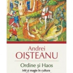 Andrei Oisteanu - Ordine si Haos. Mit si magie in cultura traditionala romaneasca - 10744 - Carte ezoterism