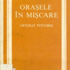 Arnold Toynbee - Orasele in miscare - 26037 - Certificare