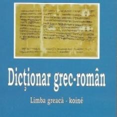 Laurentiu Gabriel Ionescu - Dictionar grec-roman. Dictionarul studentului. Limba greaca - koine. - 23937 - DEX
