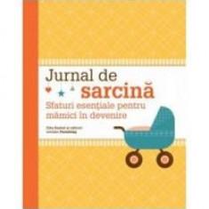Ziba Kashef - Jurnal de sarcina. Sfaturi esentiale pentru mamici in devenire - 8138 - Carte Ghidul mamei