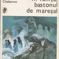 Jacques Chabannes - In ranita, bastonul de maresal - 22209 - Roman, Anul publicarii: 1977