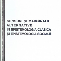 Stefan Alexandru Baisanu - Sensuri si marginalii alternative in epistemologia clasica si epistemologia sociala - 24687