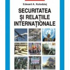 Edward A. Kolodziej - Securitatea si relatiile internationale - 8066 - Carte Sociologie