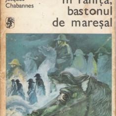 Jaques Chabannes - In ranita, bastonul de maresal - 20429 - Roman, Anul publicarii: 1977