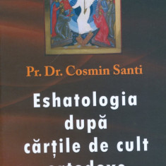 Pr. Dr. Cosmin Santi - Eshatologia dupa cartile de cult ortodoxe - 25184 - Carti ortodoxe