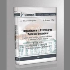 Eduard Dragomir - Organizarea si Exercitarea Profesiei de Avocat (editia a III-a, 2011) - 10143 - Carte Legislatie