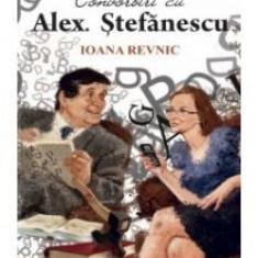 Ioana Revnic - Convorbiri cu Alex. Stefanescu - 12416 - Carte Monografie