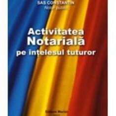 Sas Constantin - Activitatea notariala pe intelesul tuturor - 9817 - Carte Legislatie