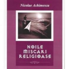 Nicolae Achimescu - Noile miscari religioase - 9007 - Carti ortodoxe