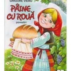 Grigore Vieru - Paine cu roua. Povestiri - 11662 - Carte Basme