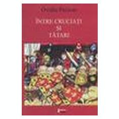 Ovidiu Pecican - Intre cruciati si tatari. Editia a II-a. - 17503 - Carte Sociologie