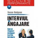 Susan Hodgson - Interviul de angajare. Cum sa raspunzi inteligent la orice intrebare - 8210