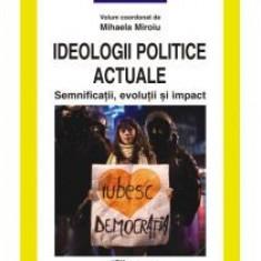 Mihaela Miroiu - Ideologii politice actuale. Semnificatii, evolutii si impact - 7918 - Carte Sociologie