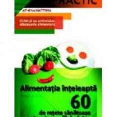 Athena Mattern - Alimentatia inteleapta. 60 de retete sanatoase si gustoase fara gluten - 9589 - Carte Alimentatie