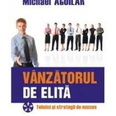 Michael Aguilar - Vinzatorul de elita. Tehnici si strategii de succes - 8278 - Carte Economie Politica