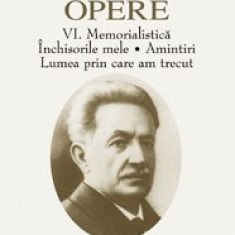 Ioan Slavici - Opere vol. VI - Memorialistica - 6213 - Roman, Anul publicarii: 2005