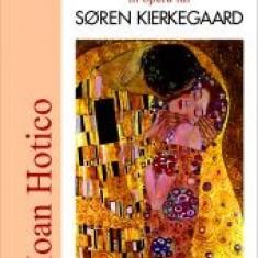 Ioan Hotico - Iubire, pseudonimie si paradox in opera lui SOREN KIERKEGAARD - 17533 - Carte Sociologie