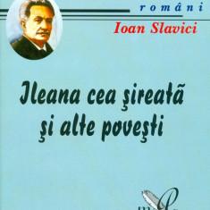 Ioan Slavici - Ileana cea sireata si alte povestiri - 25781 - Roman, Anul publicarii: 2007