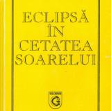 Dumitru Popescu - Eclipsa in cetatea soarelui - 16265