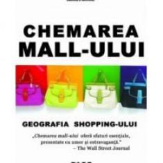 Paco Underhill - Chemarea Mall-ului. Geografia shoppingului - 8186 - Carte Economie Politica