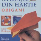 Nick Robinson - Origami. Avioane din hartie - 806