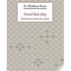 Filotheos Faros - Omul fara chip - 9013 - Carti ortodoxe