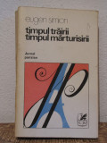 TIMPUL TRAIRII ,TIMPUL MARTURISIRII- EUGEN SIMION