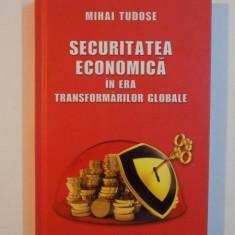SECURITATEA ECONOMICA IN ERA TRANSFORMARILOR GLOBALE de MIHAI TUDOSE, 2013 - Carte Marketing
