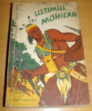 ULTIMUL MOHICAN - James Fenimore Cooper, 1956