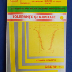 CULEGERE DE STANDARDE COMENTATE * TOLERANTE SI AJUSTAJE / CSCM-Ta - 1994 *