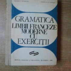 GRAMATICA LIMBII FRANCEZE MODERNE CU EXERCITII de VALERIU PISOSCHI, GEORGE I. GHIDU, Bucuresti 1970 - Carte in alte limbi straine