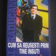 AL. RADUCANU - CUM SA REUSESTI PRIN TINE INSUTI - Curs dezvoltare personala