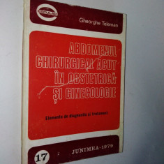 Abdomenul chirurgical in obstetrica si ginecologie - Gheorghe Teleman 1979 - Carte Obstretica Ginecologie