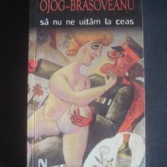 RODICA OJOG BRASOVEANU - SA NU NE UITAM LA CEAS - Roman, Anul publicarii: 2006