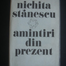 NICHITA STANESCU - AMINTIRI DIN PREZENT - Roman, Anul publicarii: 1985