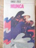 Munca - Emile Zola ,526206