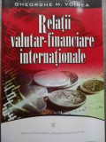 Relatii Valutar-financiare Internationale - Gheorghe M. Voinea ,524994