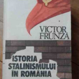 Istoria Stalinismului In Romania - Victor Frunza, 525778 - Istorie