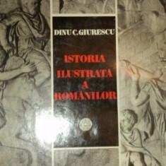 Istoria Ilustrata a romanilor-Dinu C. Giurescu, Buc. 1981 - Istorie