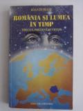 Romania si lumea in timp - Ioan Istrati / R5P5F, Alta editura, 1999