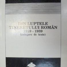 DIN LUPTELE TINERETULUI ROMAN 1919-1939 (CULEGERE DE TEXTE) EDITIA A 3-A 1993 - Istorie