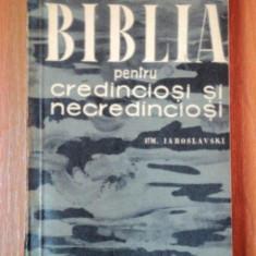 BIBLIA PENTRU CREDINCIOSI SI PENTRU NECREDINCIOSI de E.M. IAROSLVSKI 1960 - Carti Crestinism