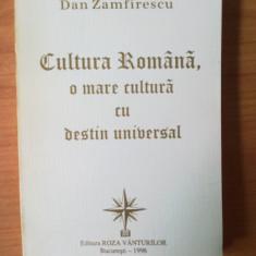N6 Dan Zamfirescu - Cultura Romana, o mare cultura cu destin universal, Anul publicarii: 1996